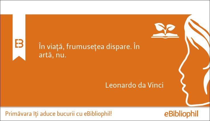 """""""În viață frumusețea dispare. În artă, nu."""" Leonardo da Vinci"""