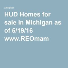 HUD Homes for sale in Michigan as of 5/19/16 www.REOmam