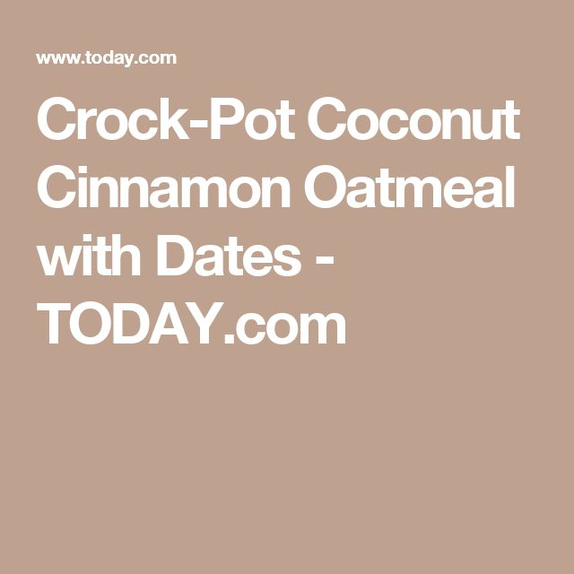 Crock-Pot Coconut Cinnamon Oatmeal with Dates - TODAY.com