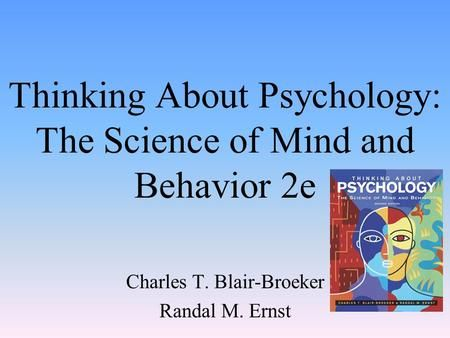 Thinking About Psychology: The Science of Mind and Behavior 2e Charles T. Blair-Broeker Randal M. Ernst.>