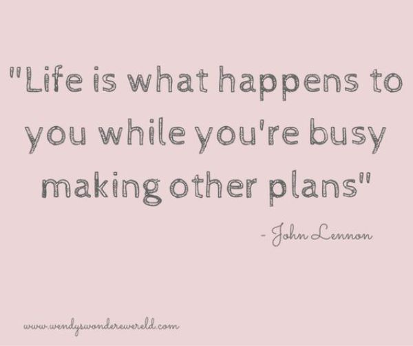Life is what happens to you while you're busy making other plans - John Lennon quote - mijn jaar in 5 levenslessen - terugblik 2016 - Wendy's Wondere Wereld blog
