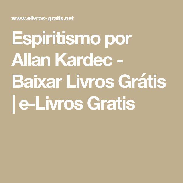 Espiritismo por Allan Kardec - Baixar Livros Grátis | e-Livros Gratis