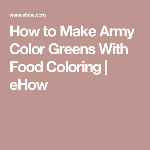 How to Make Army Color Greens With Food Coloring | eHow