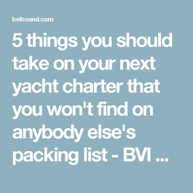 5 things you should take on your next yacht charter that you won't find on anybody else's packing list - BVI Bound