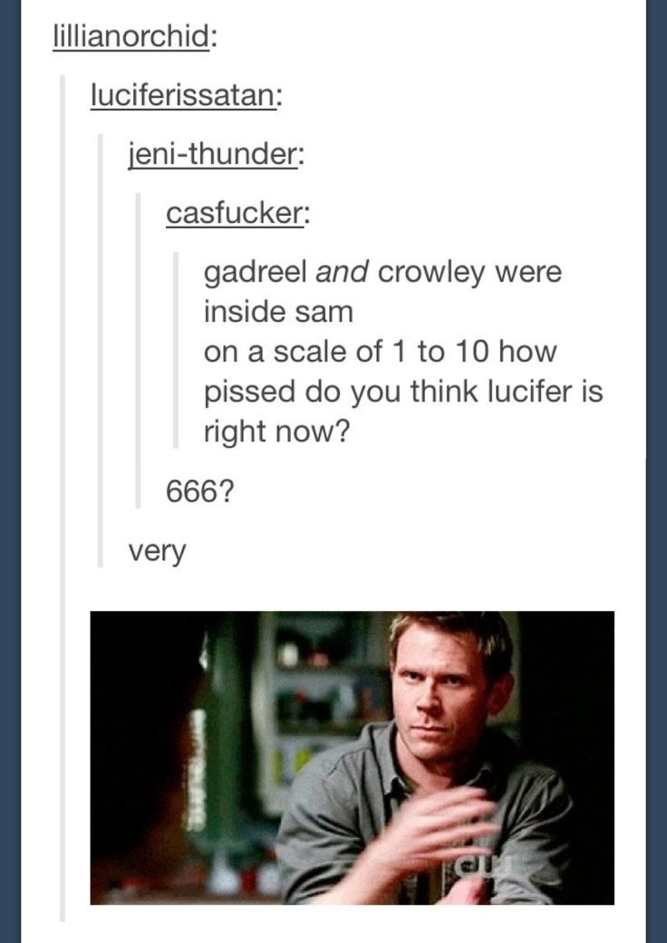 Gadreel and Crowley were inside Sam How pissed do you think Lucifer is