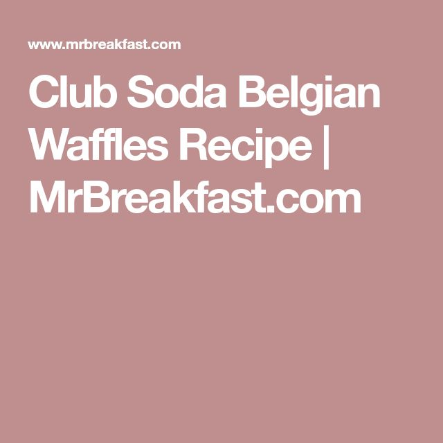 Club Soda Belgian Waffles Recipe   MrBreakfast.com