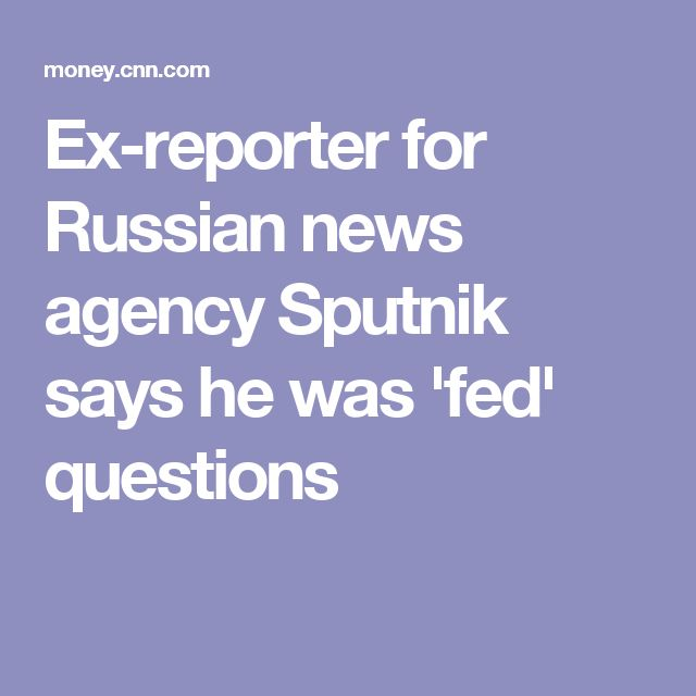 Ex-reporter for Russian news agency Sputnik says he was 'fed' questions