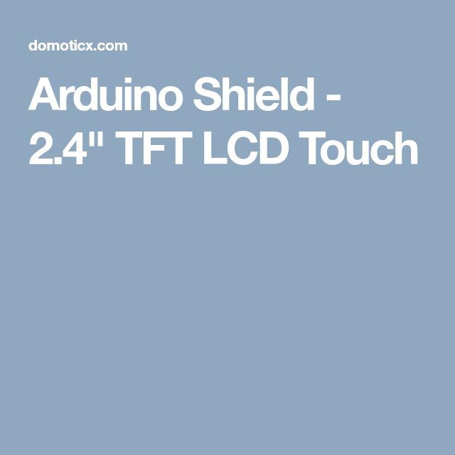 "Arduino Shield - 2.4"" TFT LCD Touch"