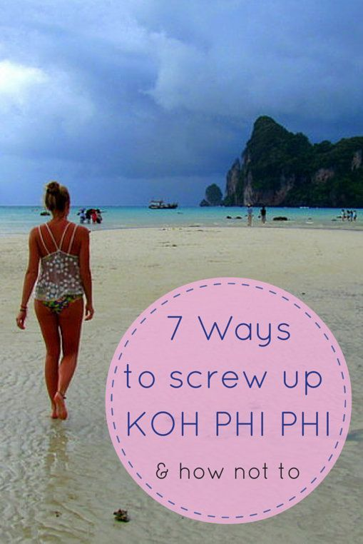 "Ko Phi Phi Travel Tips – 7 Ways to Screw it up! 1. Having High Expectations. Ko Phi Phi is packed to the brim with what look like 18 year old kids chugging 400 baht buckets while yelling, ""woo"", or something dumb like that. You don't want to have expectations beyond laying out, maybe some hiking, and partying. If you think Ko Phi Phi is going to be a beautiful relaxing place to get centered or meditate, then you're probably going to be sorely disappointed."