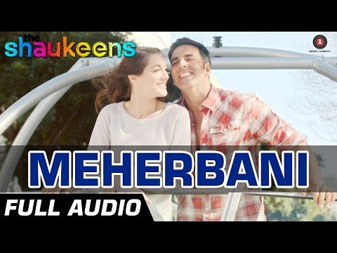 Meherbani - Full Audio   The Shaukeens   Akshay Kumar   Arko   Jubin Nautiyal - YouTube