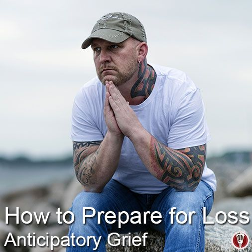 Coping with Anticipatory grief.