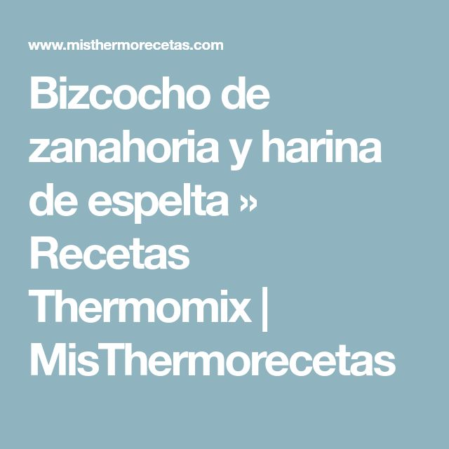 Bizcocho de zanahoria y harina de espelta » Recetas Thermomix | MisThermorecetas