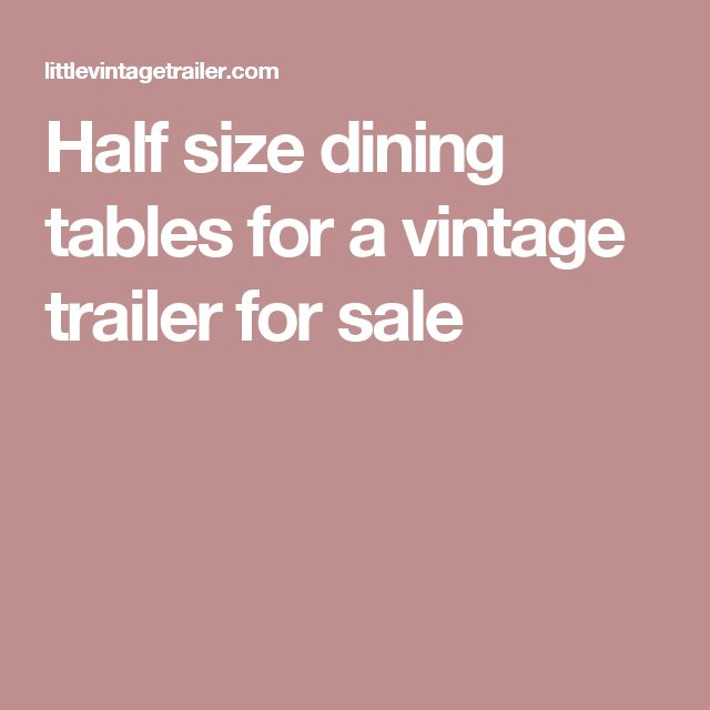 Half size dining tables for a vintage trailer for sale