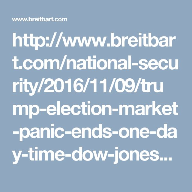 http://www.breitbart.com/national-security/2016/11/09/trump-election-market-panic-ends-one-day-time-dow-jones-high/