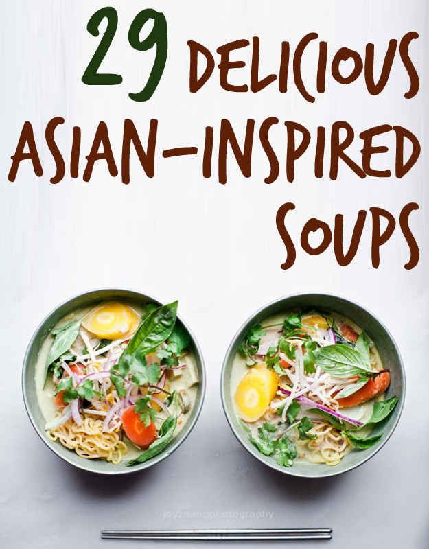 29 Delicious Asian-Inspired Soups. This is my kind of winter comfort food.