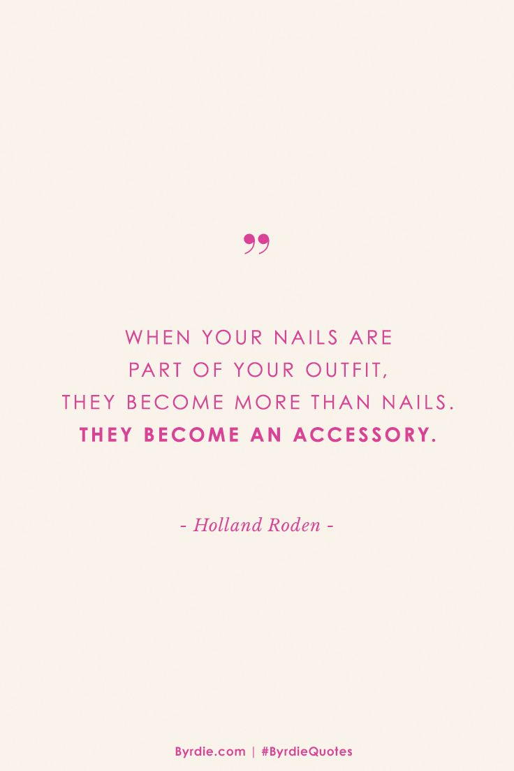 """When your nails are part of your outfit, they become more than nails. They become an accessory."" — Holland Roden"