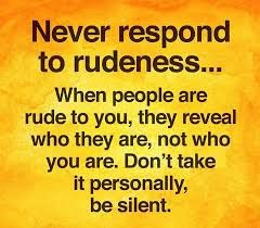 Image result for never respond to rudeness quotes