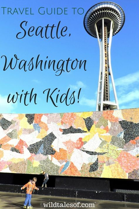 Travel Guide to Seattle, Washington with Kids - http://wildtalesof.com
