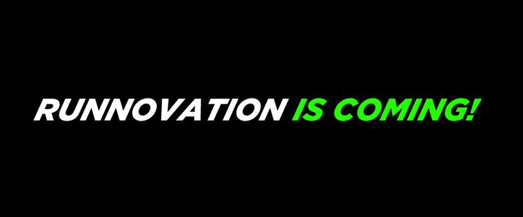 Runnovation is coming folks.........