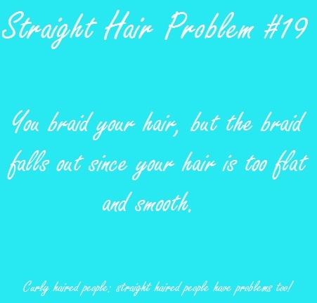 Straight hair problems. This is SO true!!! Try to look pretty with a braid... just doesn't work out..:(