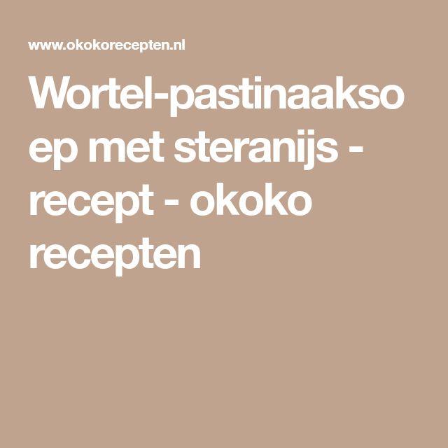 Wortel-pastinaaksoep met steranijs - recept - okoko recepten