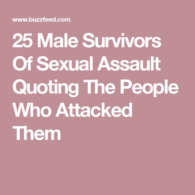 25 Male Survivors Of Sexual Assault Quoting The People Who Attacked Them