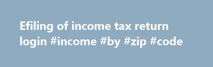 Efiling of income tax return login #income #by #zip #code http://income.remmont.com/efiling-of-income-tax-return-login-income-by-zip-code/  #efiling of income tax return login # E-services Use the links below to get information on the electronic services we offer. Electronic services for. Individuals File a return, make a payment, change your return, register your formal dispute, change your address, calculate your family benefits, get direct deposit, receive online mail, and more Businesses…