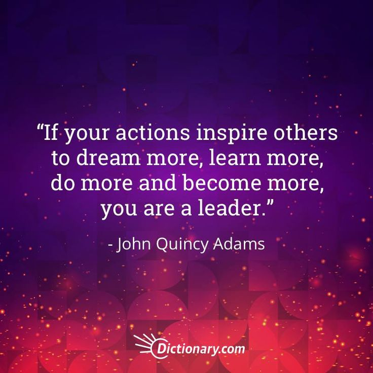 If your actions inspire others to dream more, learn more, do more and become more, you are a leader. - John Quincy Adams #quote #quotes #quoteoftheday #qotd #president