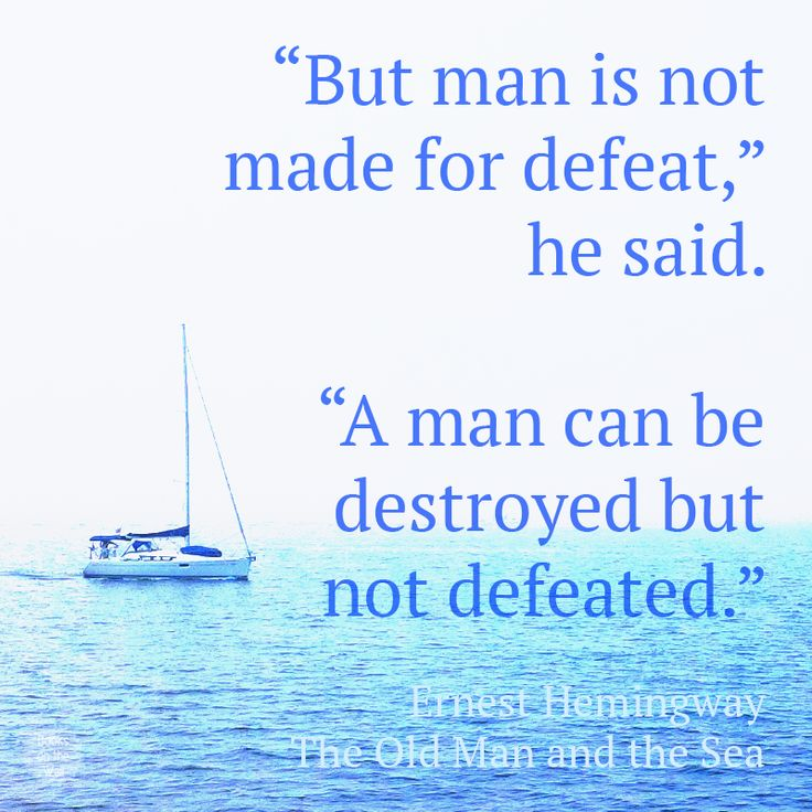 "a man can be destroyed but not defeated essay The defeat that won a life essay the marlin, and the sharks as symbolism to contribute to his theme that ""a man can be destroyed but not defeated."