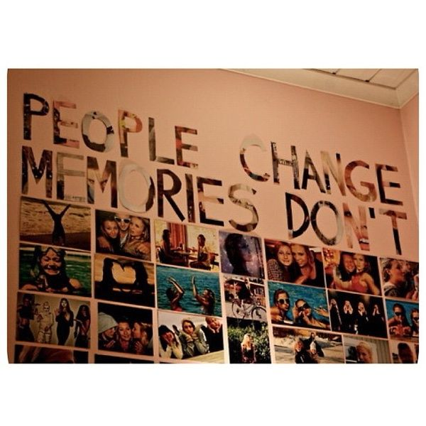 This is in some girls bedroom on a wall. This is amazing because not only did she cut it out words from pictures, but she put her favorite memories of pictures on her wall. The quote is awesome! I love it!!!
