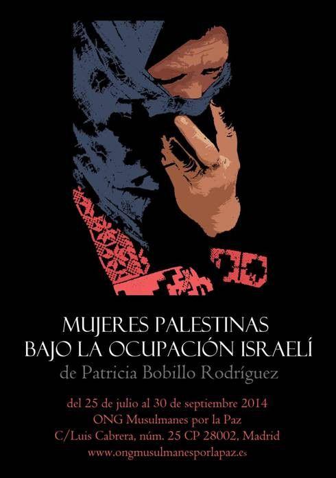"""PATRICIA BOBILLO RODRÍGUEZ exposición fotográfica """"Mujeres palestinas bajo ocupación israelí"""" Mujeres… iguales y diferentes. Mujeres árabes y no árabes, musulmanas, católicas, drusas, judías, ateas. Con pañuelo o sin. Tradicionales o progresistas. Políticas o apolíticas..."""
