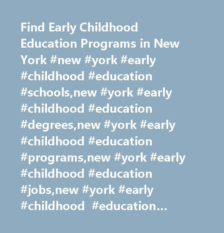 Find Early Childhood Education Programs in New York #new #york #early #childhood #education #schools,new #york #early #childhood #education #degrees,new #york #early #childhood #education #programs,new #york #early #childhood #education #jobs,new #york #early #childhood #education #careers,ny #city, #newyork, #new #york #advertising, #art #institute #of #new #york, #new #york #city #college #of #technology, #new #york #stad, #the #art #institute #of #new #york #city, #new #york #cities…