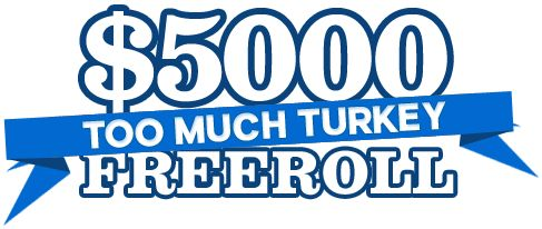 Here's a tournament you'll be truly thankful for: $5,000 Too Much Turkey Freeroll. Register now! 888 poker
