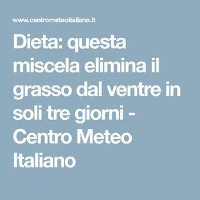 Dieta: questa miscela elimina il grasso dal ventre in soli tre giorni - Centro Meteo Italiano