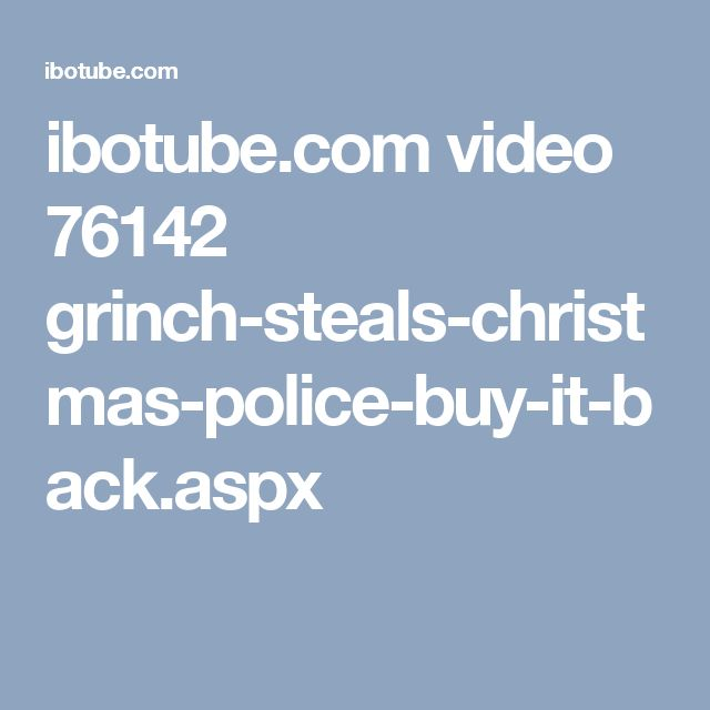 ibotube.com video 76142 grinch-steals-christmas-police-buy-it-back.aspx