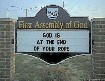 Church Sign Message    GOD IS AT THE END OF YOUR ROPE
