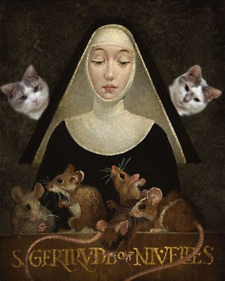 St. Gertrude of Nivelles --- Patroness of Cats (invoked against mice).  Feast day is March 17th.