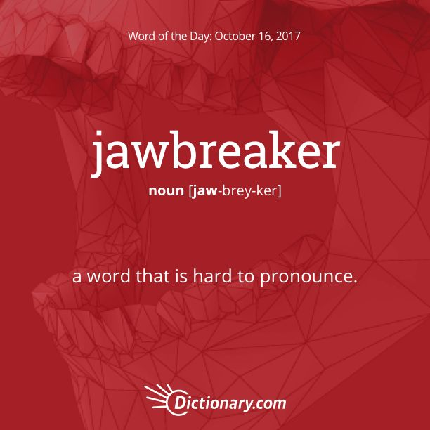 Dictionary.com's Word of the Day - jawbreaker - Informal. a word that is hard to pronounce.