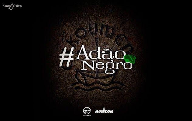 Adão Negro Gênero - Reggae Ano - 2015 Tamanho - 33 Mb Servidor - SuaMúsica ouvir