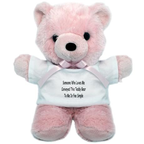Someone who loves me conveyed this teddy bear to me in fee simple