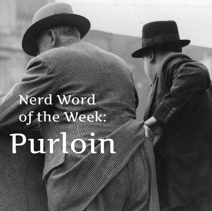 Nerd Word of the Week: Purloin ~ to steal (something). As in: The sneaky bugger purloined half a dozen wallets that day.