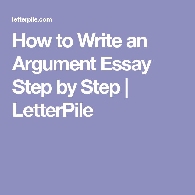 the best argumentative essay outline ideas  how to write an argument essay step by step letterpile