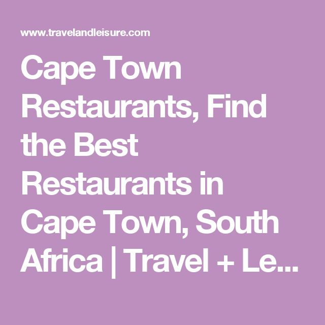 Cape Town Restaurants, Find the Best Restaurants in Cape Town, South Africa | Travel + Leisure
