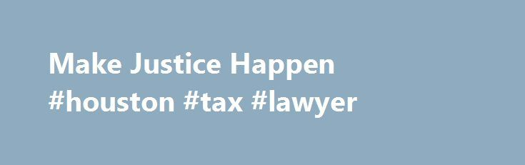Make Justice Happen #houston #tax #lawyer http://uk.nef2.com/make-justice-happen-houston-tax-lawyer/  # Who We Are Houston Volunteer Lawyers is the pro bono legal aid arm of the Houston Bar Association. Founded in 1981, we help thousands of people each year with their most pressing legal needs, such as child custody, landlord/tenant, guardianship, and probate. We are here because (unlike the criminal system) you have no right to an attorney if you cannot afford one to save your home or keep…