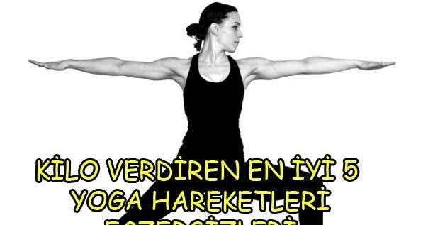 Kilo Verdiren En İyi 5 Yoga Egzersizleri | Sağlıklı Zayıfla Mutlu Kal