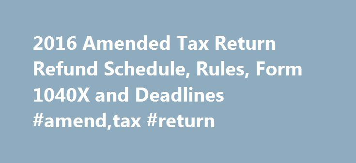 2016 Amended Tax Return Refund Schedule, Rules, Form 1040X and Deadlines #amend,tax #return http://alabama.nef2.com/2016-amended-tax-return-refund-schedule-rules-form-1040x-and-deadlines-amendtax-return/  # So you have submitted your tax return and at some stage down the road you notice that you forgot to claim one of the many stimulus credits or qualified deductions. You may think that this money is gone now that your return has been submitted but you would be wrong; since you can actually…