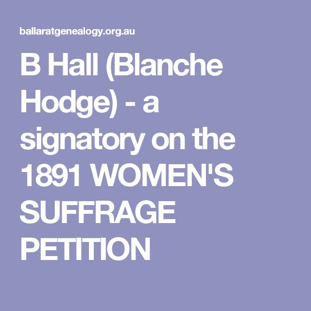 B Hall (Blanche Hodge) - a signatory on the 1891 WOMEN'S SUFFRAGE PETITION