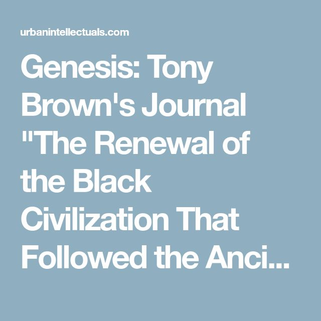 """Genesis: Tony Brown's Journal """"The Renewal of the Black Civilization That Followed the Ancient World"""" 