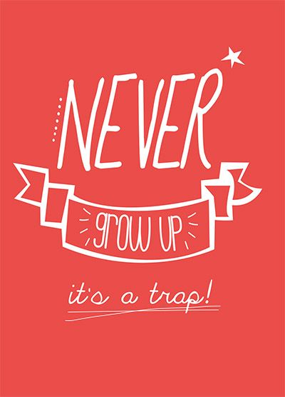 """Quote """"Never grow up, it's a trap!"""" by www.moodkids.nl 