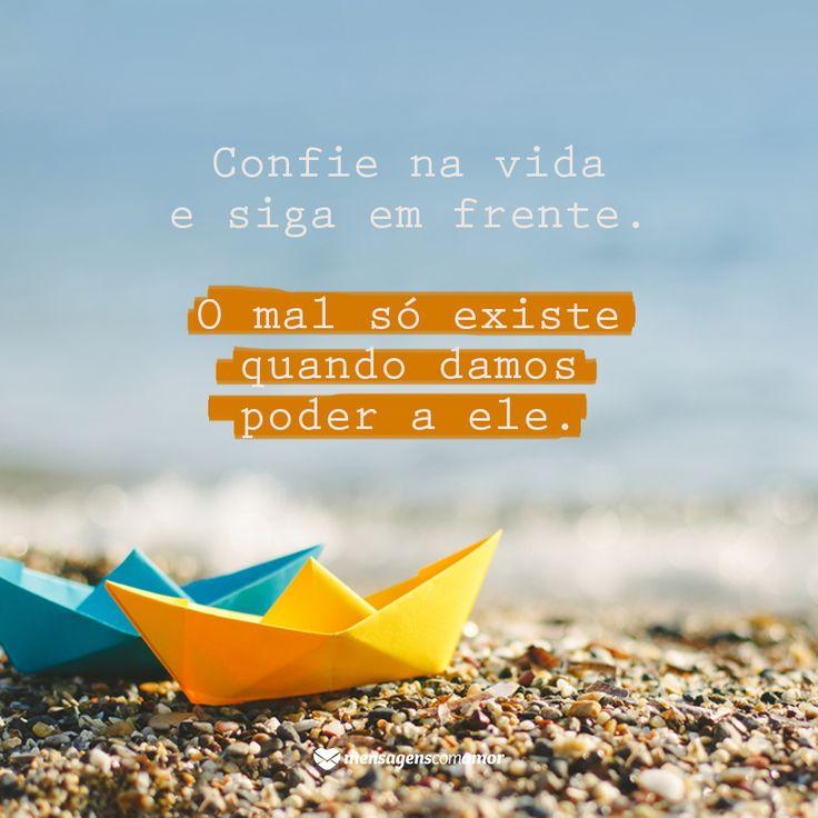 Confie na vida e siga em frente. O mal só existe quando damos poder a ele. #mensagenscomamor #confiar #vida #emoções #coraçãoalegre #sentimentos #frases #reflexões
